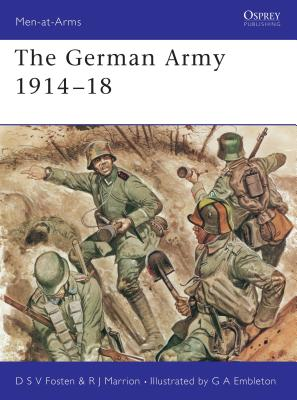 The German Army 1914 18 - Marrion, Robert, and Fosten, Donald, and Embleton, Gerry (Illustrator)