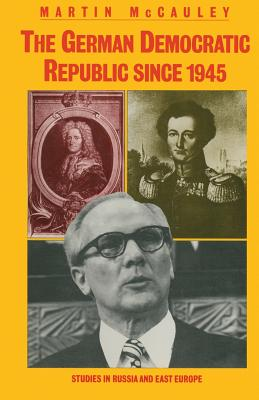 The German Democratic Republic Since 1945 - McCauley, Martin