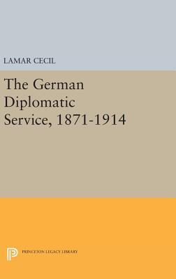 The German Diplomatic Service, 1871-1914 - Cecil, Lamar