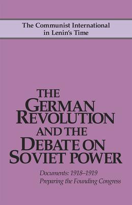 The German Revolution and the Debate on Soviet Power - Riddell, John