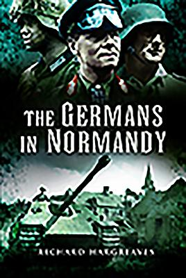 The Germans in Normandy - Richard, Hargreaves,