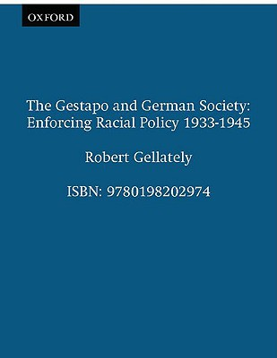The Gestapo and German Society: Enforcing Racial Policy 1933-1945 - Gellately, Robert, and Gallately, R