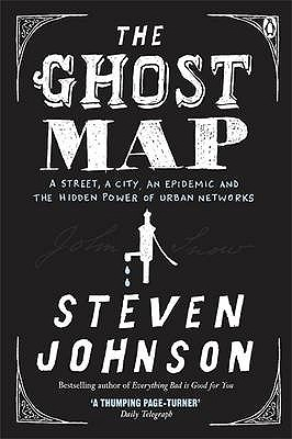 The Ghost Map: A Street, an Epidemic and the Hidden Power of Urban Networks. - Johnson, Steven