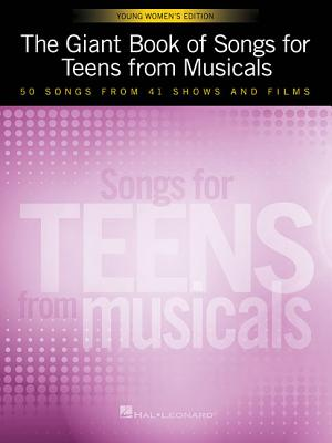 The Giant Book of Songs for Teens from Musicals - Young Women's Edition: 50 Songs from 41 Shows and Films - Hal Leonard Corp (Creator)