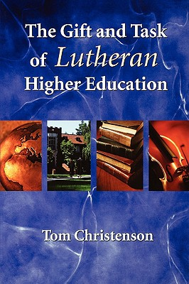 The Gift and Task of Lutheran Higher Education - Christenson, Tom