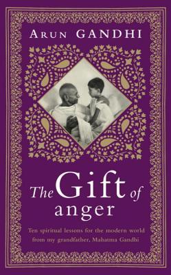 The Gift of Anger: The Sunday Times Bestseller - Gandhi, Arun