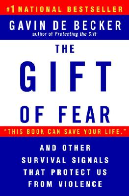 The Gift of Fear: And Other Survival Signals That Protect Us from Violence - de Becker, Gavin