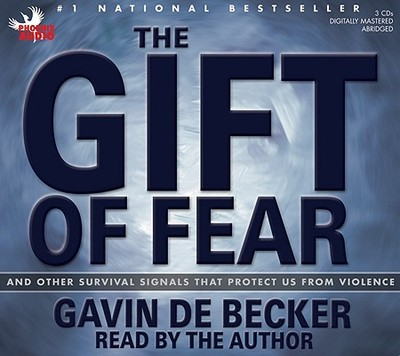 The Gift of Fear: And Other Survival Signals That Protect Us from Violence - de Becker, Gavin (Read by)