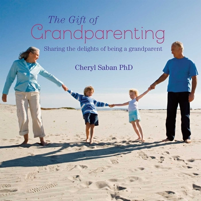 The Gift of Grandparenting: A Celebration of the Delights of Having Grandchildren - Saban, Cheryl