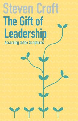 The Gift of Leadership - Croft, Steven