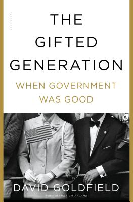 The Gifted Generation: When Government Was Good - Goldfield, David
