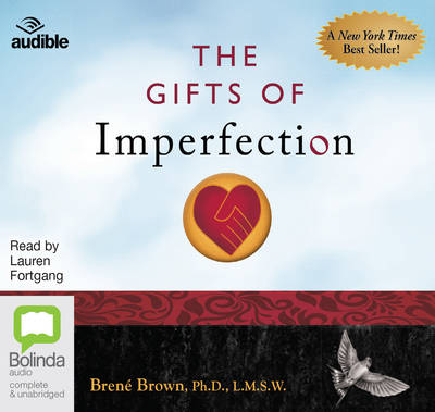 The Gifts of Imperfection: Let Go of Who You Think You're Supposed to Be and Embrace Who You Are - Brown, Brene, and Fortgang, Lauren (Read by), and Audible Studios (Producer)