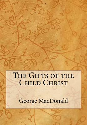The Gifts of the Child Christ - MacDonald, George