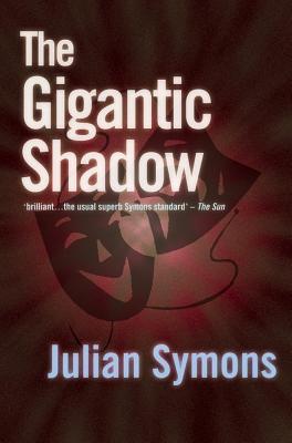 The Gigantic Shadow - Symons, Julian