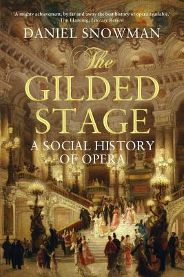 The Gilded Stage: A Social History of Opera - Snowman, Daniel