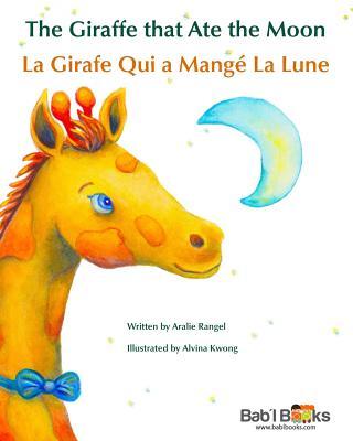 The Giraffe That Ate the Moon: La Girafe Qui a Mange La Lune: Babl Children's Books in French and English - Rangel, Aralie