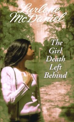 The Girl Death Left Behind - McDaniel, Lurlene