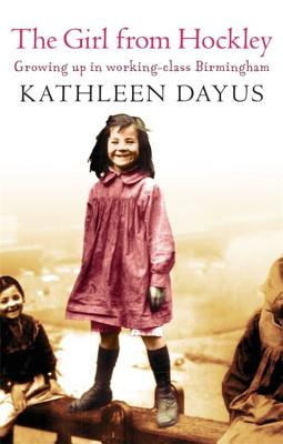 The Girl from Hockley: Growing Up in Working-Class Birmingham - Dayus, Kathleen