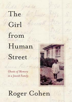 The Girl from Human Street: Ghosts of Memory in a Jewish Family - Cohen, Roger