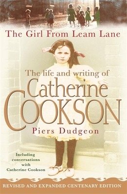 The Girl from Leam Lane: The Life and Writing of Catherine Cookson - Dudgeon, Piers