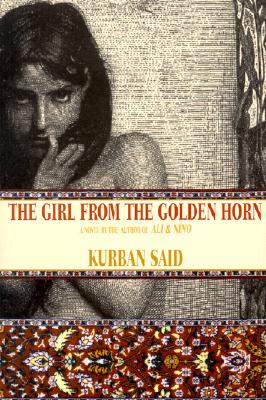The Girl from the Golden Horn: Translated from the German by Jenia Graman - Said, Kurban