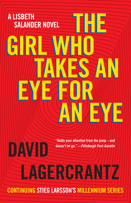 The Girl Who Takes an Eye for an Eye: A Lisbeth Salander Novel, Continuing Stieg Larsson's Millennium Series - Lagercrantz, David, and Goulding, George (Translated by)