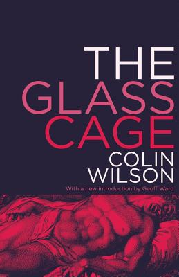 The Glass Cage - Wilson, Colin, and Ward, Geoff (Introduction by)