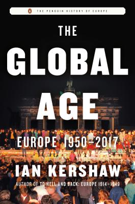 The Global Age: Europe 1950-2017 - Kershaw, Ian