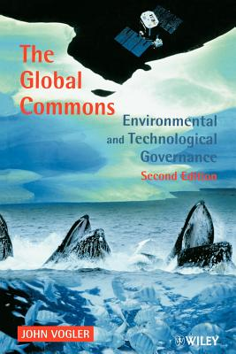 The Global Commons: Environmental and Technological Governance - Vogler, John