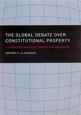 The Global Debate Over Constitutional Property: Lessons for American Takings Jurisprudence - Alexander, Gregory S