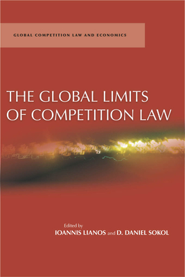 The Global Limits of Competition Law - Sokol, D Daniel (Editor), and Lianos, Ioannis (Editor)