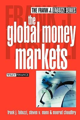 The Global Money Markets - Fabozzi, Frank J, and Mann, Steven V, and Choudhry, Moorad, Mr.