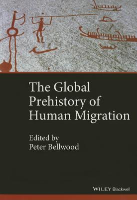 The Global Prehistory of Human Migration - Bellwood, Peter (Editor), and Ness, Immanuel