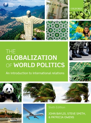 The Globalization of World Politics: An Introduction to International Relations - Baylis, John (Editor), and Smith, Steve (Editor), and Owens, Patricia (Editor)