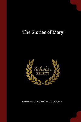 The Glories of Mary - Liguori, Saint Alfonso Maria De'