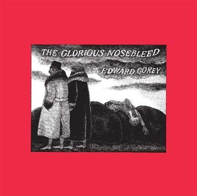 The Glorious Nosebleed: Fifth Alphabet - Gorey, Edward