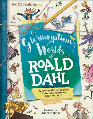 The Gloriumptious Worlds of Roald Dahl: A Spectacular Scrapbook of Stories, Characters and Creations - Caldwell, Stella