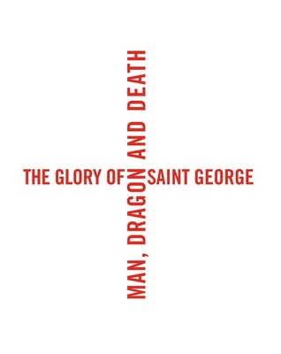 The Glory of Saint George: Man, Dragon, and Death - Busine, Laurent (Editor), and Sellink, Manfred (Editor)
