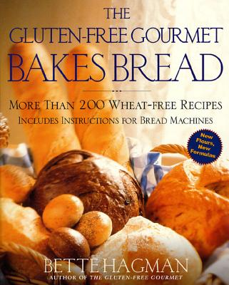 The Gluten-Free Gourmet Bakes Bread: More Than 200 Wheat-Free Recipes - Hagman, Bette, and Green, Peter H R (Introduction by)