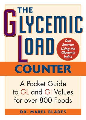 The Glycemic Load Counter: A Pocket Guide to Gl and GI Values for Over 800 Foods - Blades, Mabel