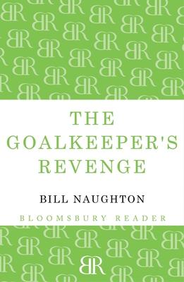 The Goalkeeper's Revenge - Naughton, Bill
