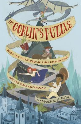 The Goblin's Puzzle: Being the Adventures of a Boy with No Name and Two Girls Called Alice - Chilton, Andrew