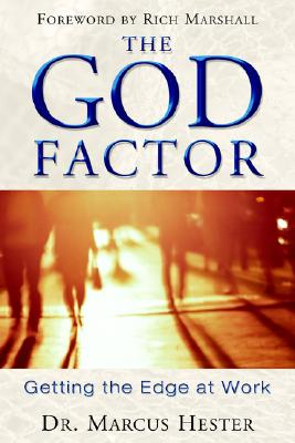 The God Factor: Getting the Edge at Work - Hester, Marcus, Dr., and Marshall, Rich (Foreword by)