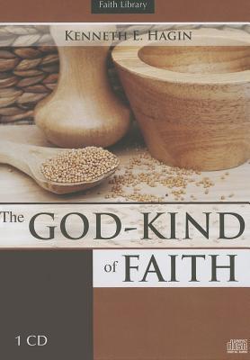 The God-Kind of Faith - Hagin, Kenneth E (Read by)