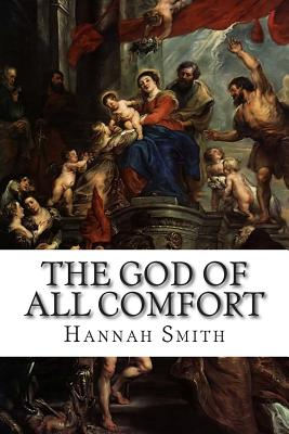 The God of All Comfort - Smith, Hannah Whitall