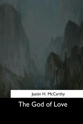 The God of Love - McCarthy, Justin H
