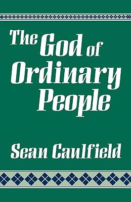 The God of Ordinary People: A Spirituality - Caulfield, Sean