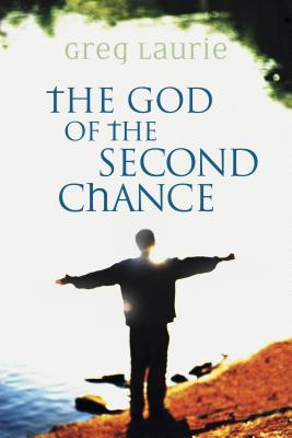 The God of the Second Chance: Starting Fresh with God's Forgiveness - Laurie, Greg