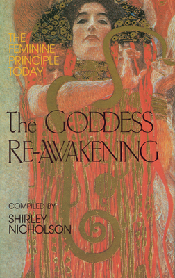 The Goddess Re-Awakening: The Feminine Principle Today - Nicholson, Shirley (Compiled by)