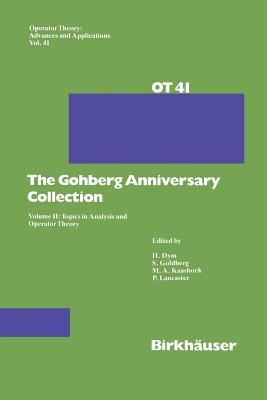 The Gohberg Anniversary Collection: Volume II: Topics in Analysis and Operator Theory - Goldberg, Seymour (Editor), and Kaashoek, Marinus A. (Editor), and Lancaster, Peter (Editor)